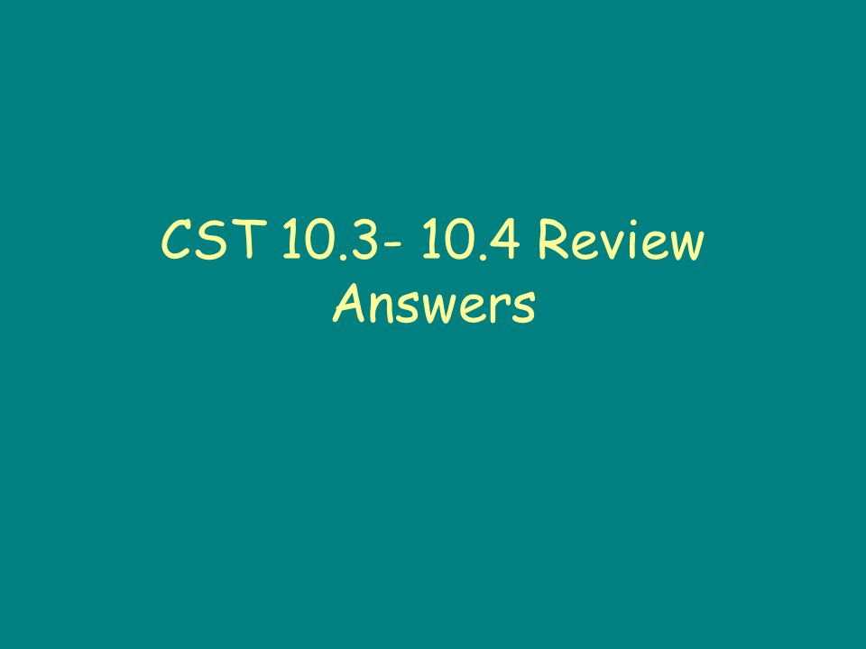 CST 10.3- 10.4 Review Answers