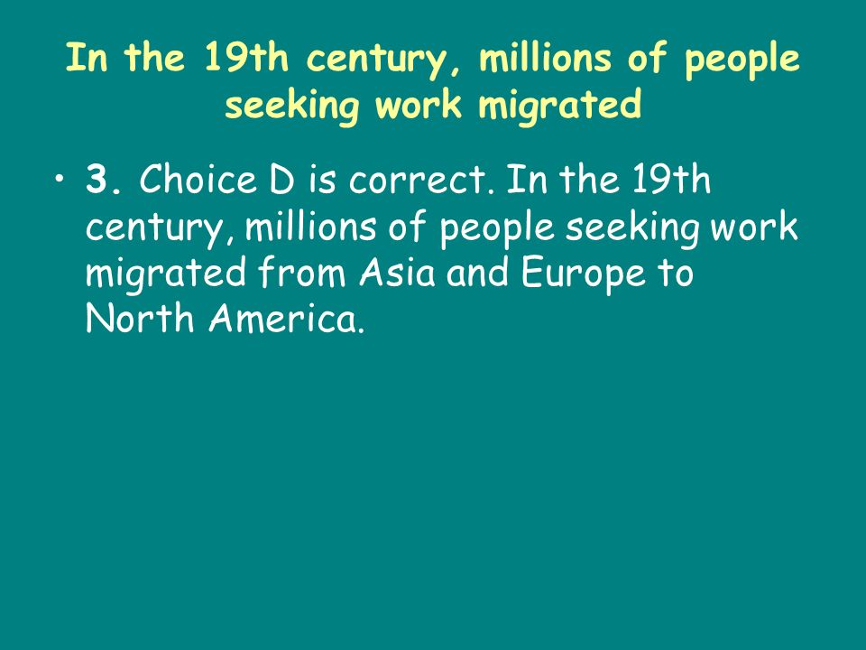 In the 19th century, millions of people seeking work migrated