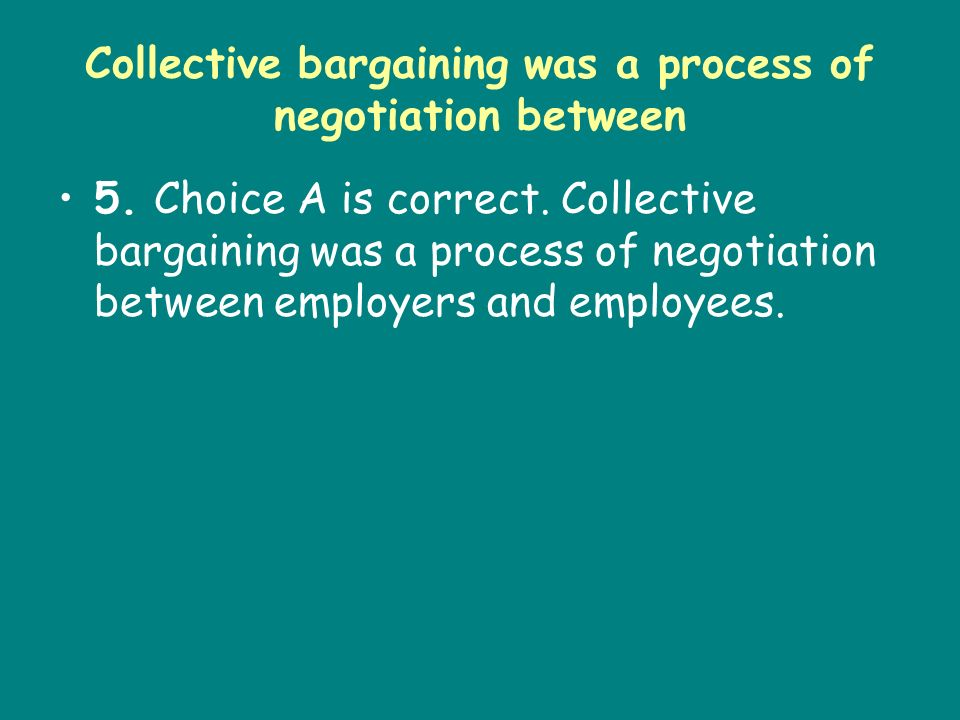 Collective bargaining was a process of negotiation between