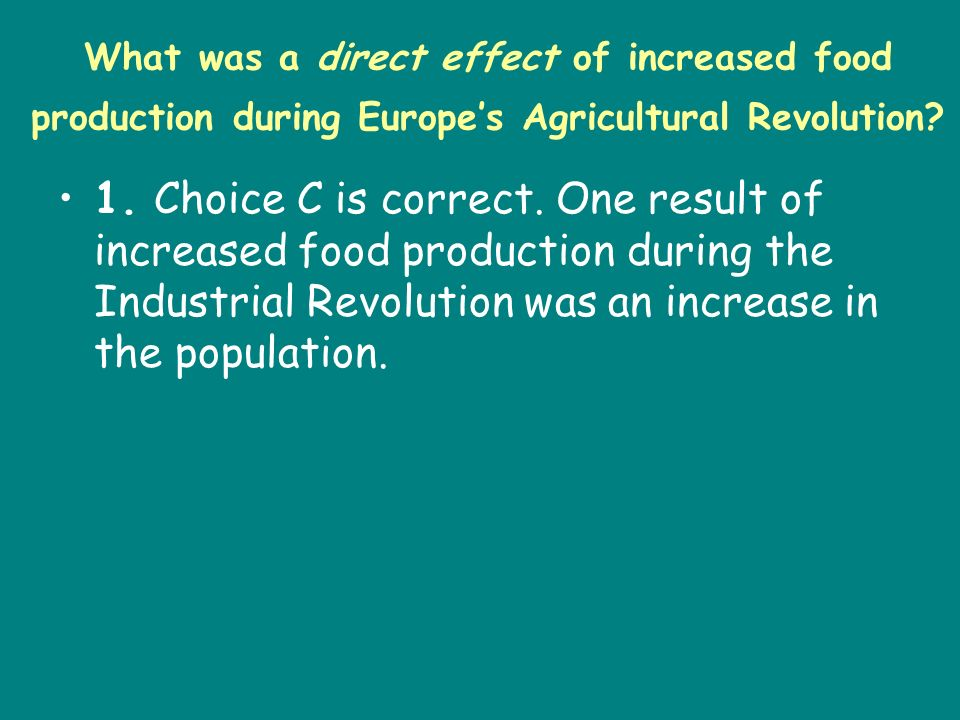 What was a direct effect of increased food production during Europe's Agricultural Revolution