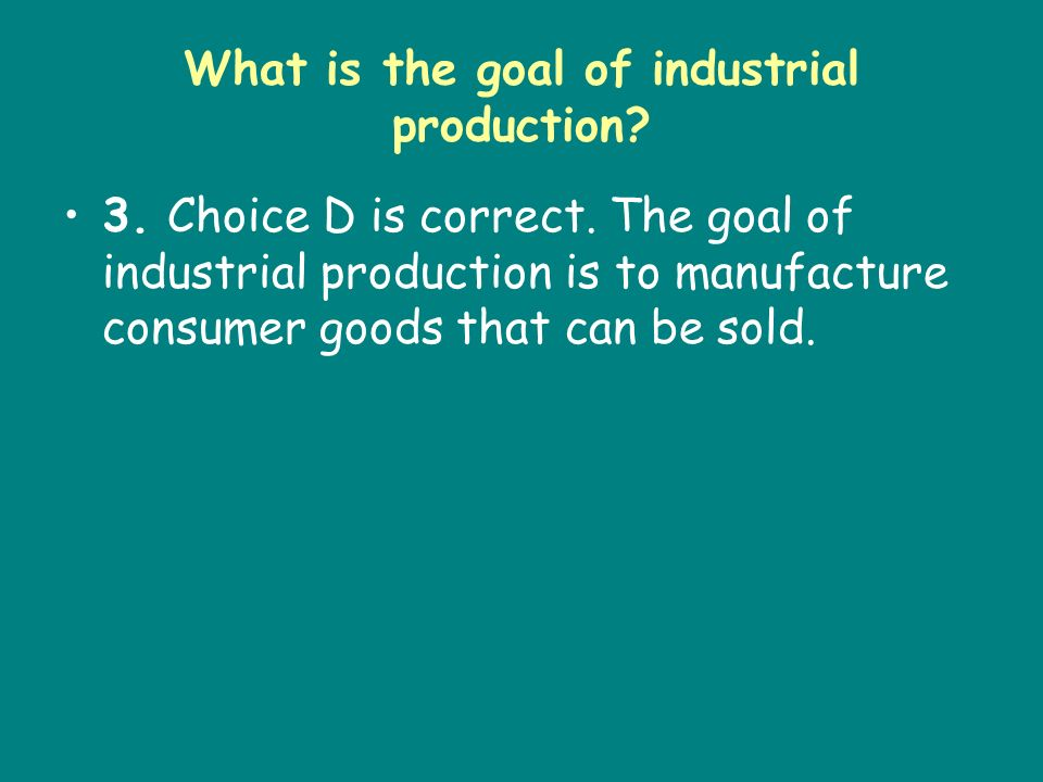 What is the goal of industrial production