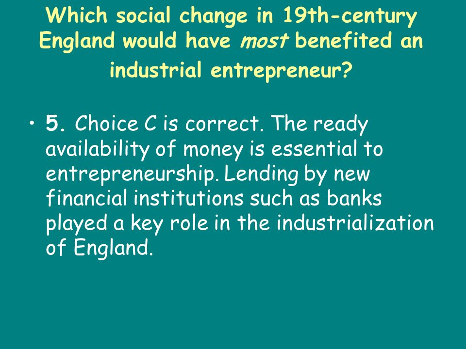 Which social change in 19th-century England would have most benefited an industrial entrepreneur
