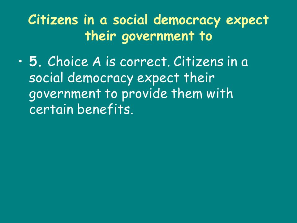 Citizens in a social democracy expect their government to