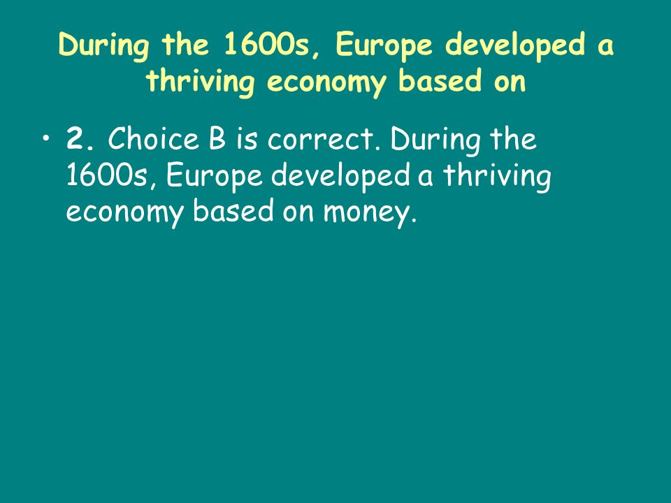 During the 1600s, Europe developed a thriving economy based on