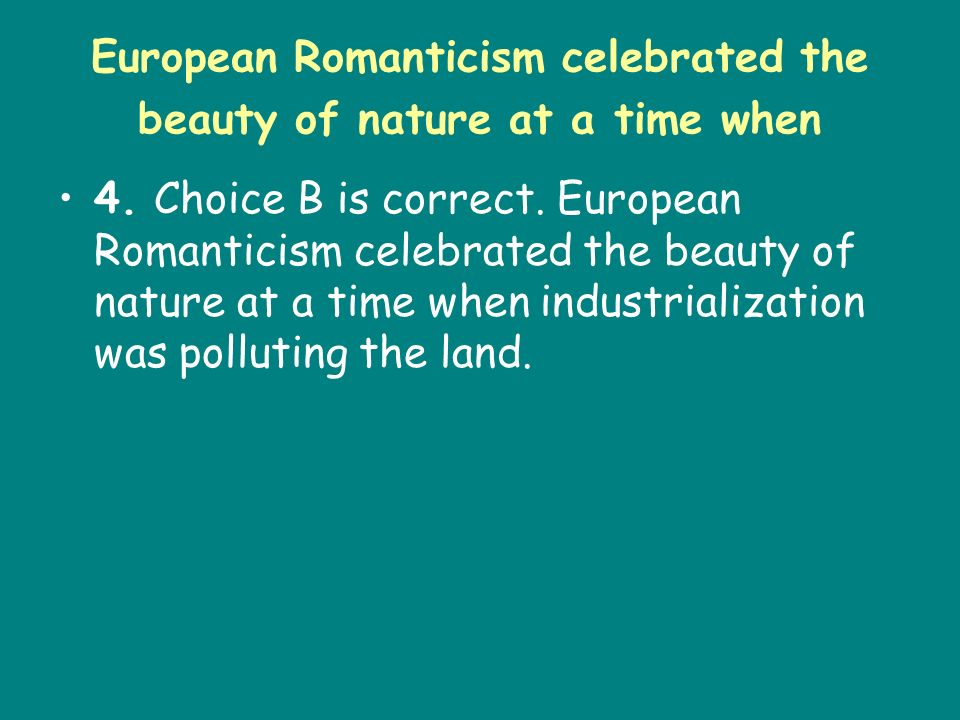 European Romanticism celebrated the beauty of nature at a time when