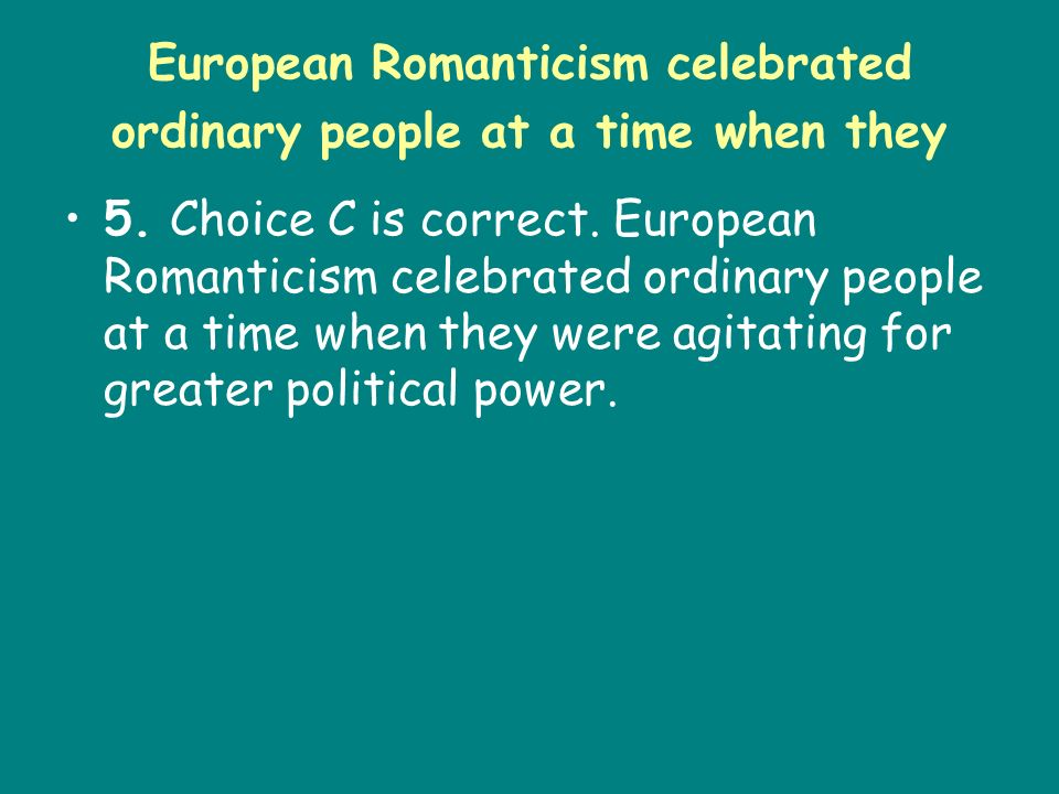 European Romanticism celebrated ordinary people at a time when they
