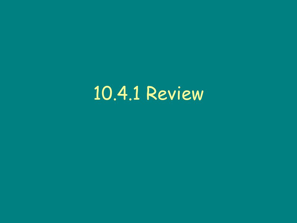 10.4.1 Review