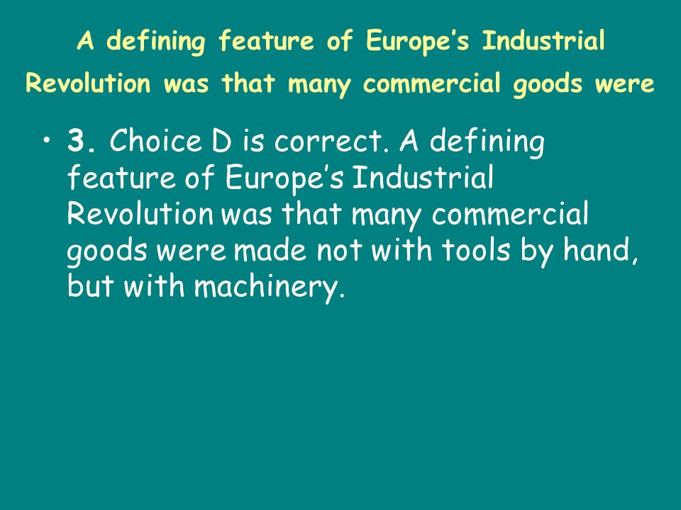 A defining feature of Europe's Industrial Revolution was that many commercial goods were