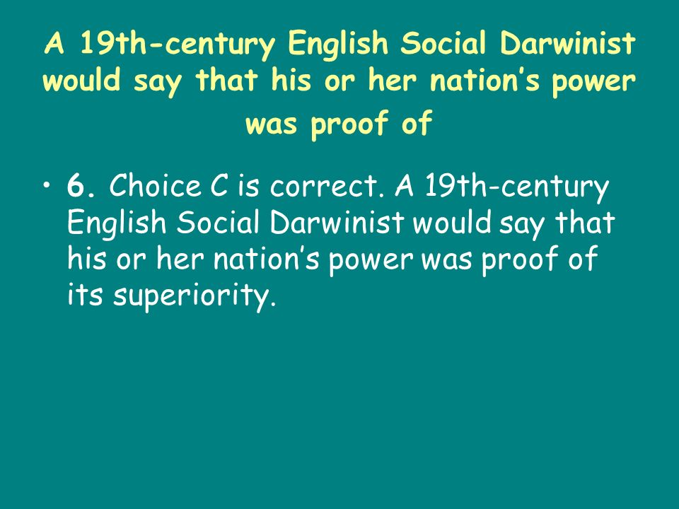 A 19th-century English Social Darwinist would say that his or her nation's power was proof of