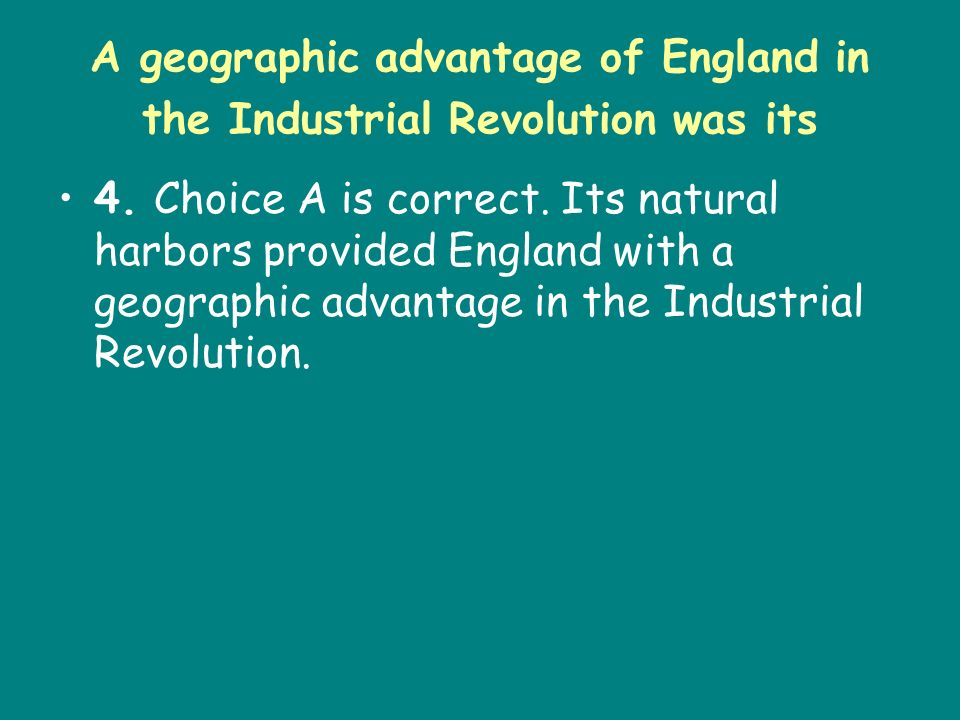 A geographic advantage of England in the Industrial Revolution was its