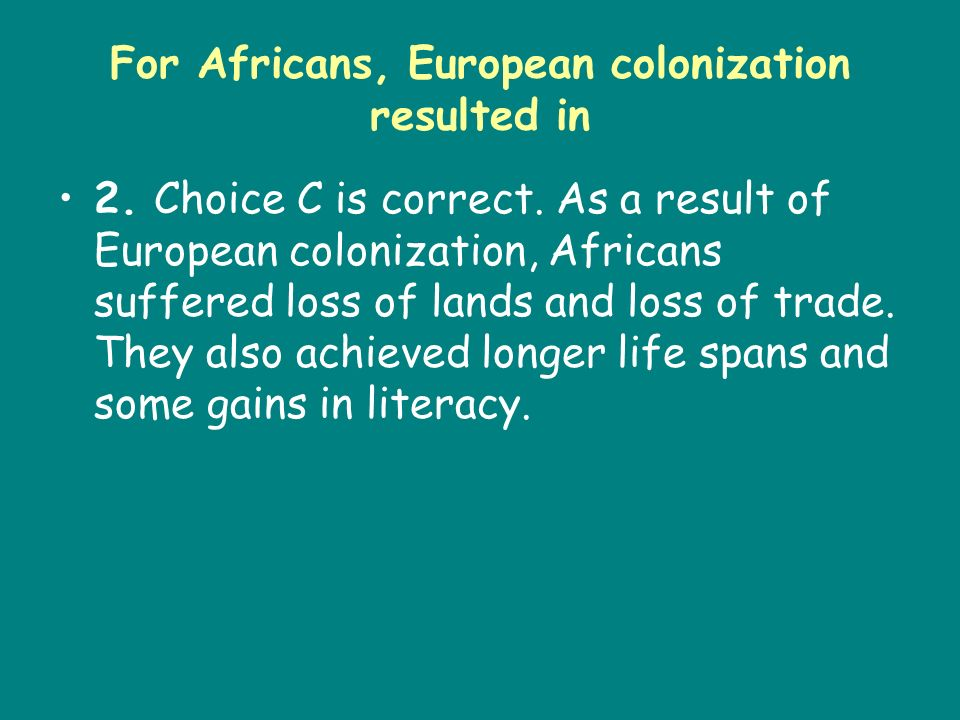 For Africans, European colonization resulted in