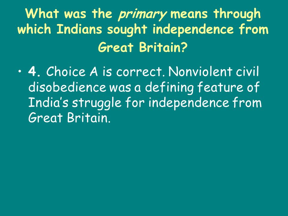 What was the primary means through which Indians sought independence from Great Britain