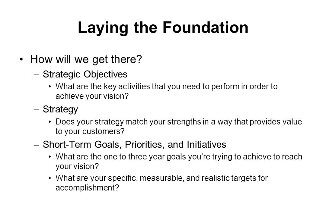 Laying the Foundation How will we get there Strategic Objectives