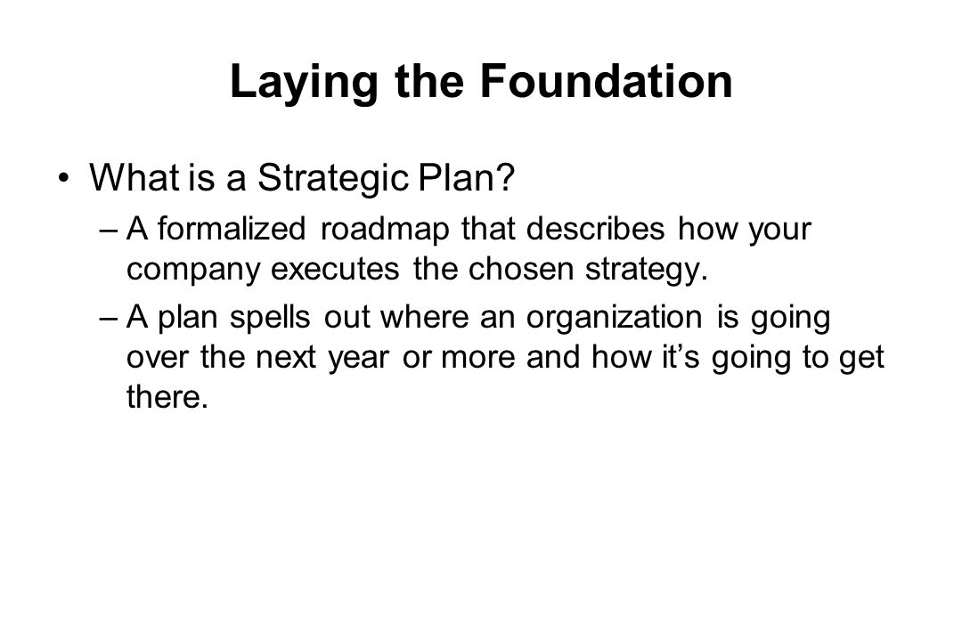 Laying the Foundation What is a Strategic Plan