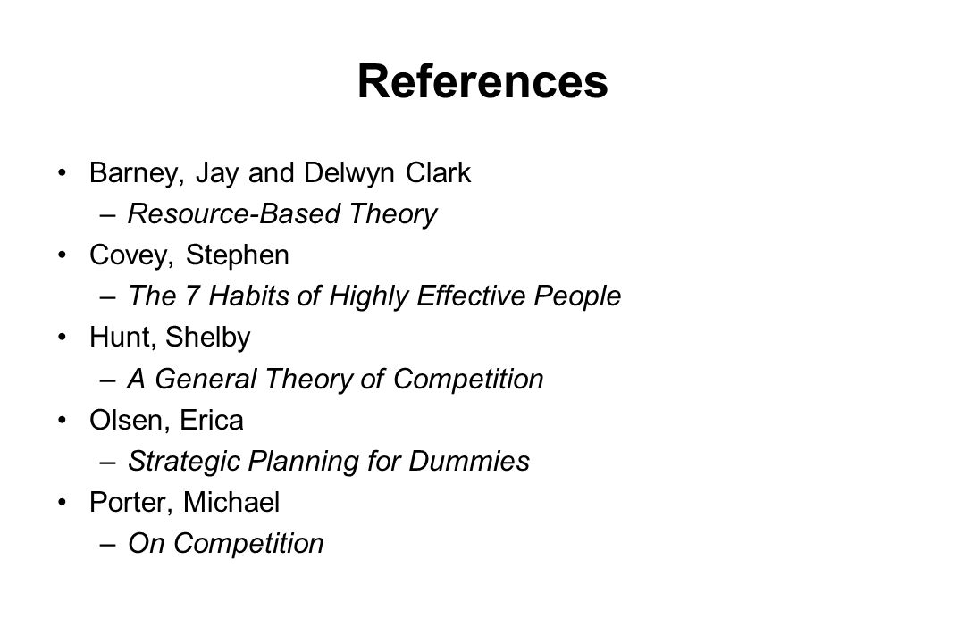 References Barney, Jay and Delwyn Clark Resource-Based Theory