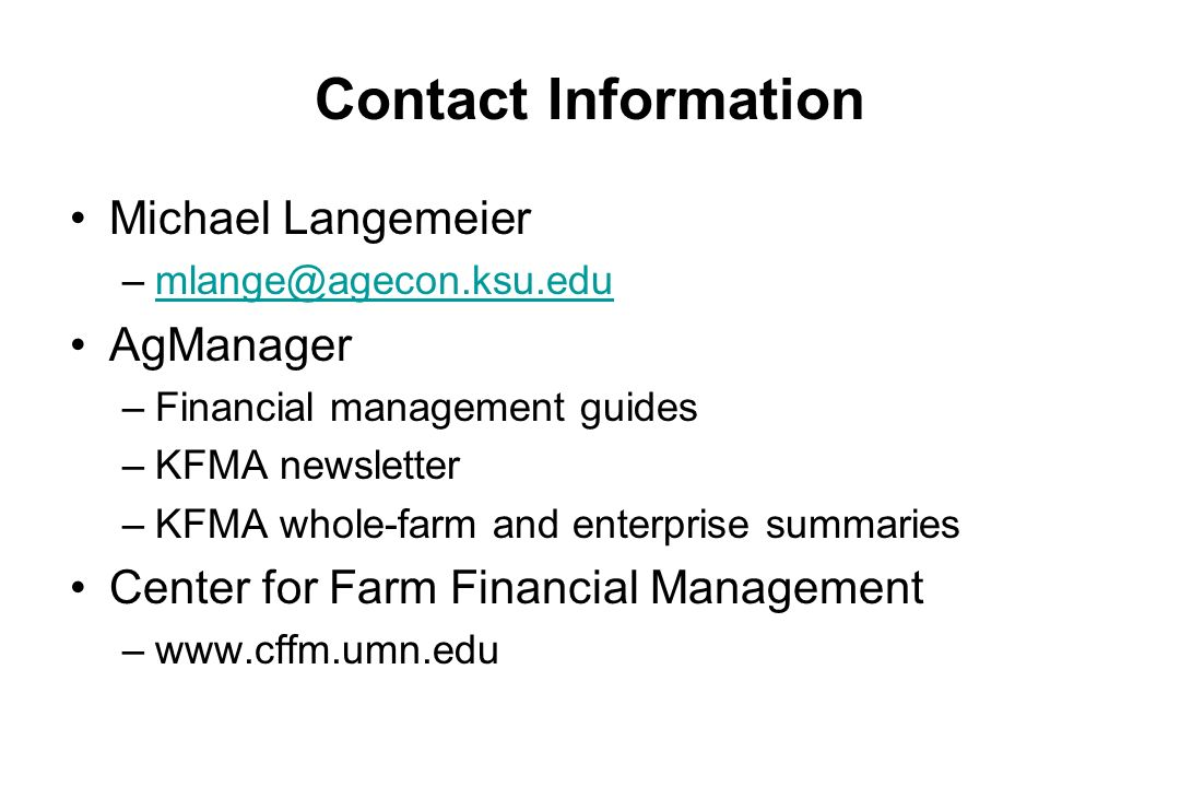 Contact Information Michael Langemeier. mlange@agecon.ksu.edu. AgManager. Financial management guides.