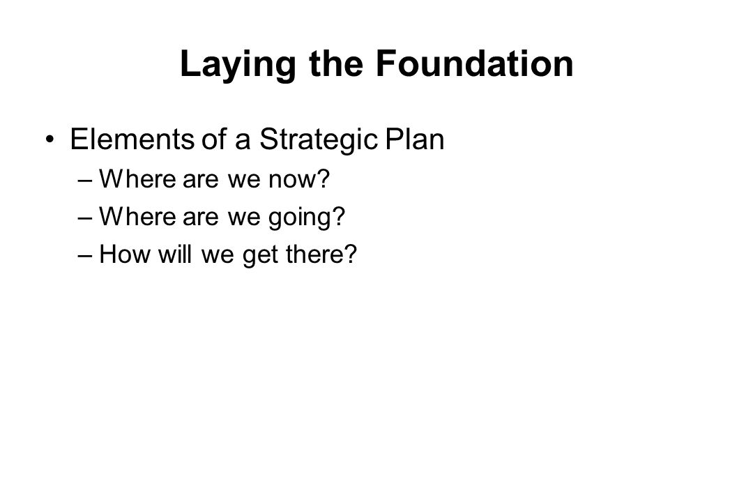 Laying the Foundation Elements of a Strategic Plan Where are we now