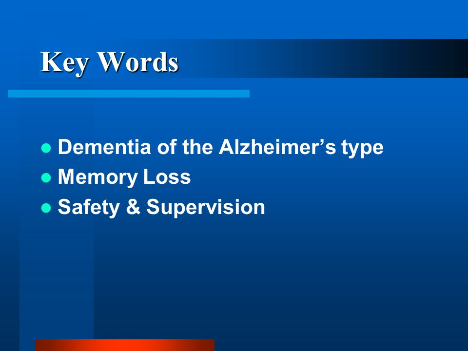 Key Words Dementia of the Alzheimer's type Memory Loss