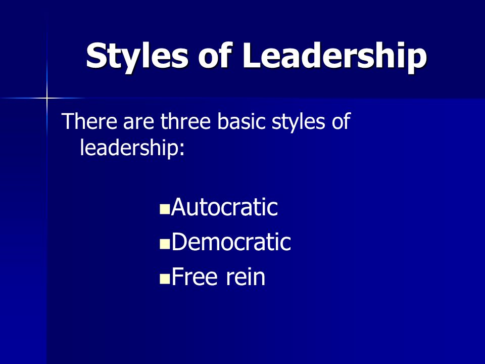 Styles of Leadership Autocratic Democratic Free rein