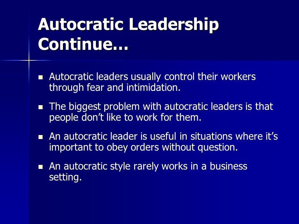 Autocratic Leadership Continue…