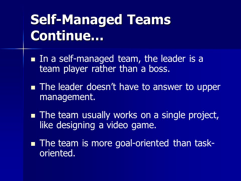 Self-Managed Teams Continue…