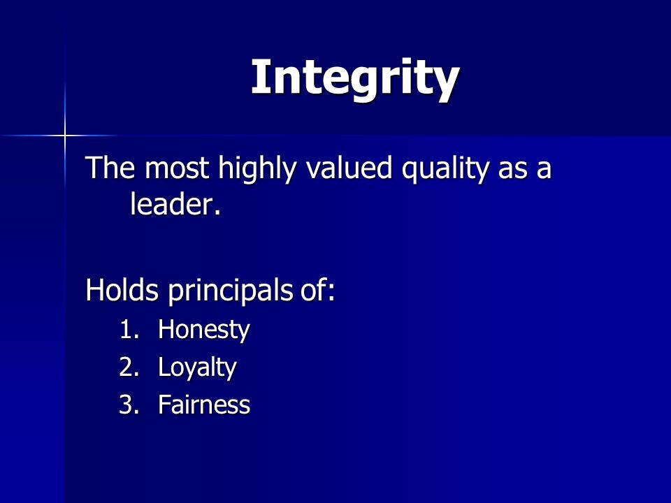 Integrity The most highly valued quality as a leader.