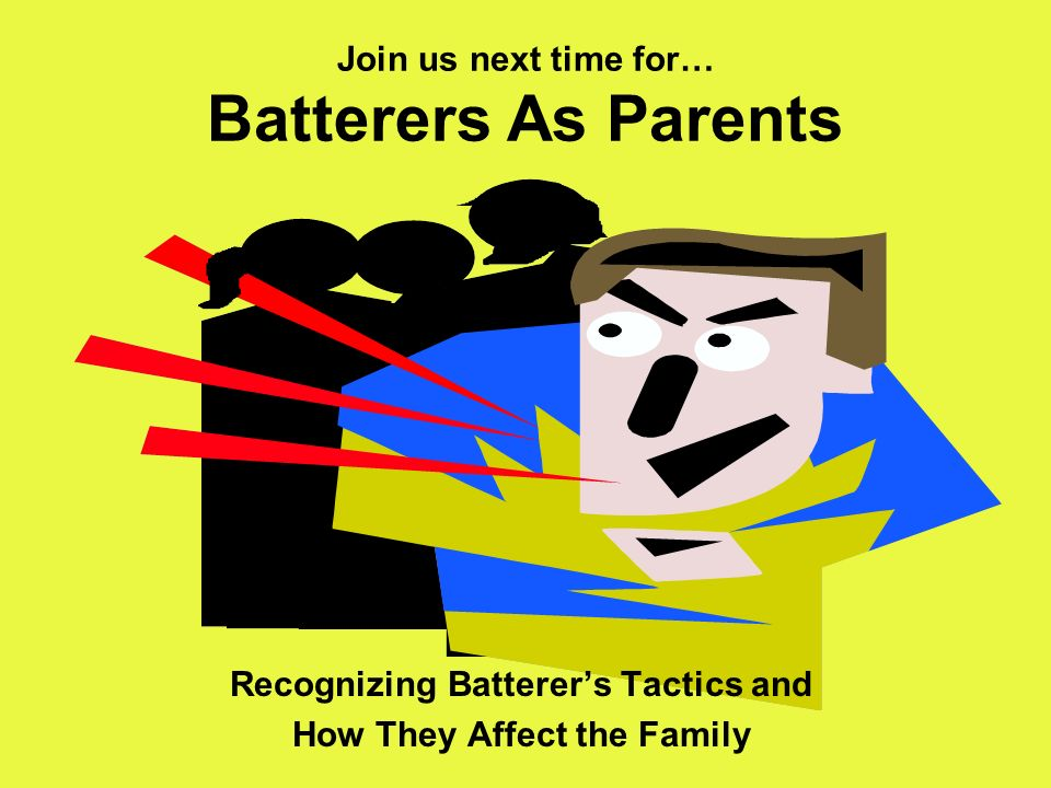 Join us next time for… Batterers As Parents