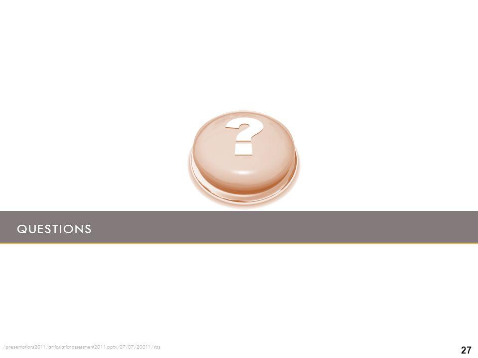 Questions ALL /presentations2011/articulationassessment2011.pptx/07/07/20011/rbs