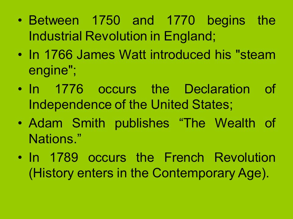 Between 1750 and 1770 begins the Industrial Revolution in England;