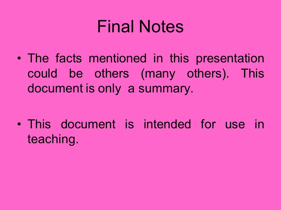 Final Notes The facts mentioned in this presentation could be others (many others). This document is only a summary.