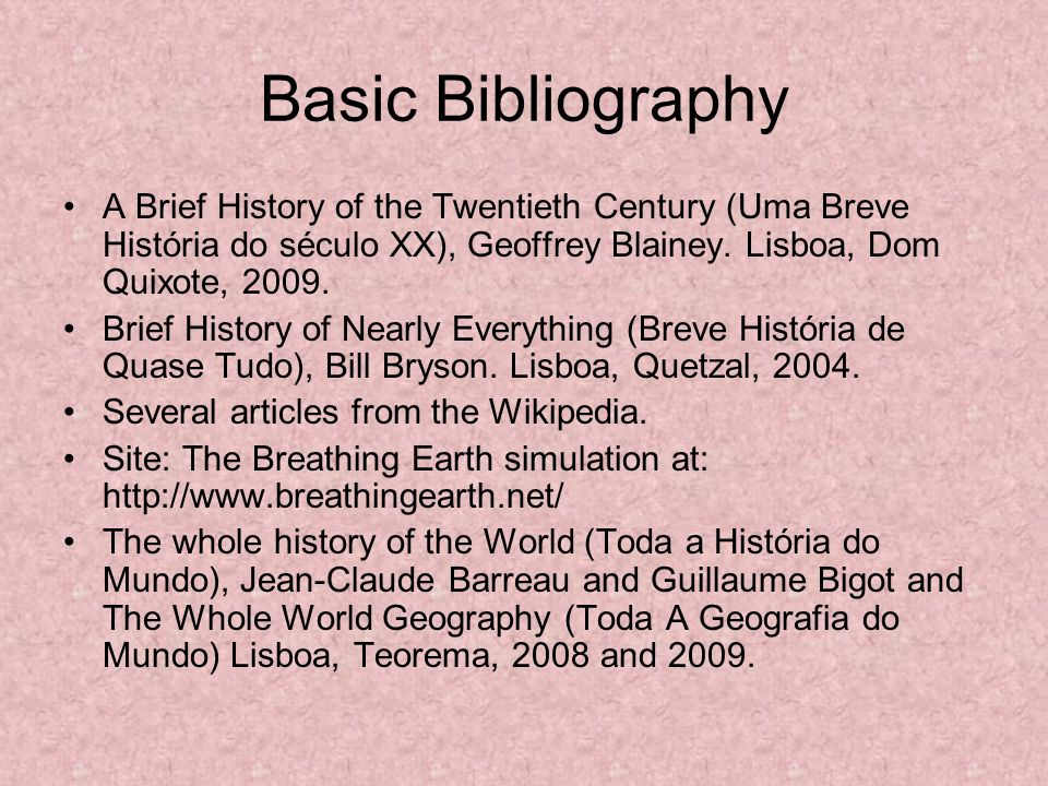 Basic Bibliography A Brief History of the Twentieth Century (Uma Breve História do século XX), Geoffrey Blainey. Lisboa, Dom Quixote, 2009.