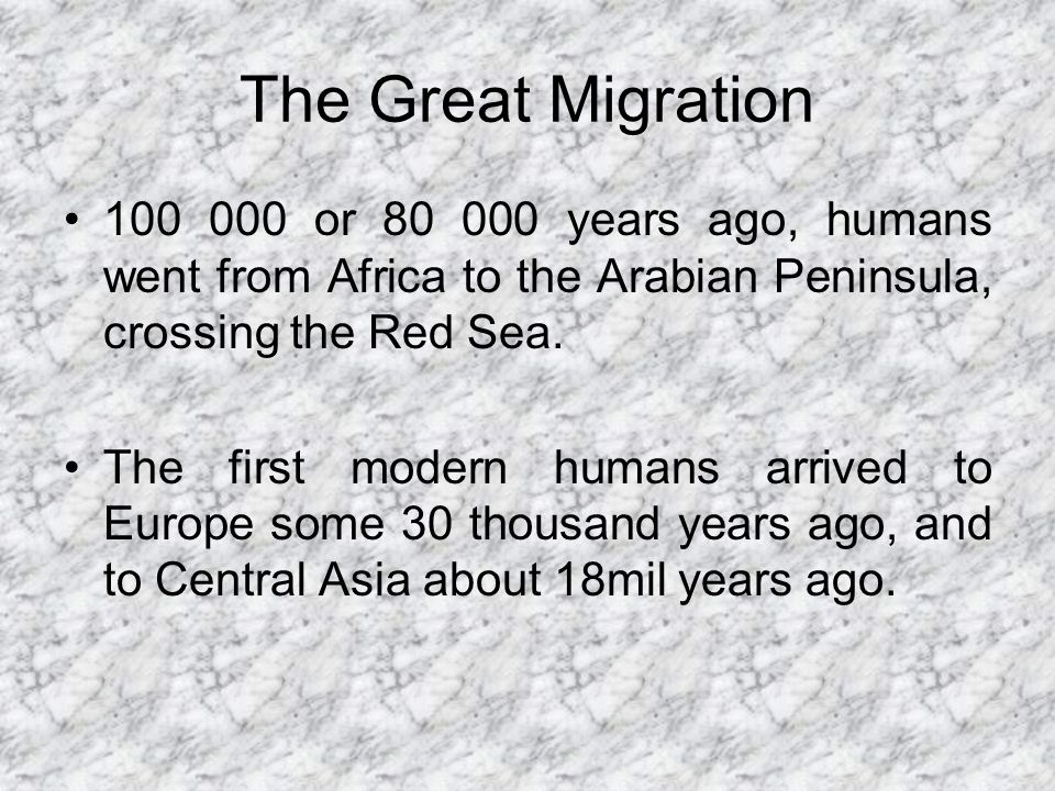 The Great Migration 100 000 or 80 000 years ago, humans went from Africa to the Arabian Peninsula, crossing the Red Sea.