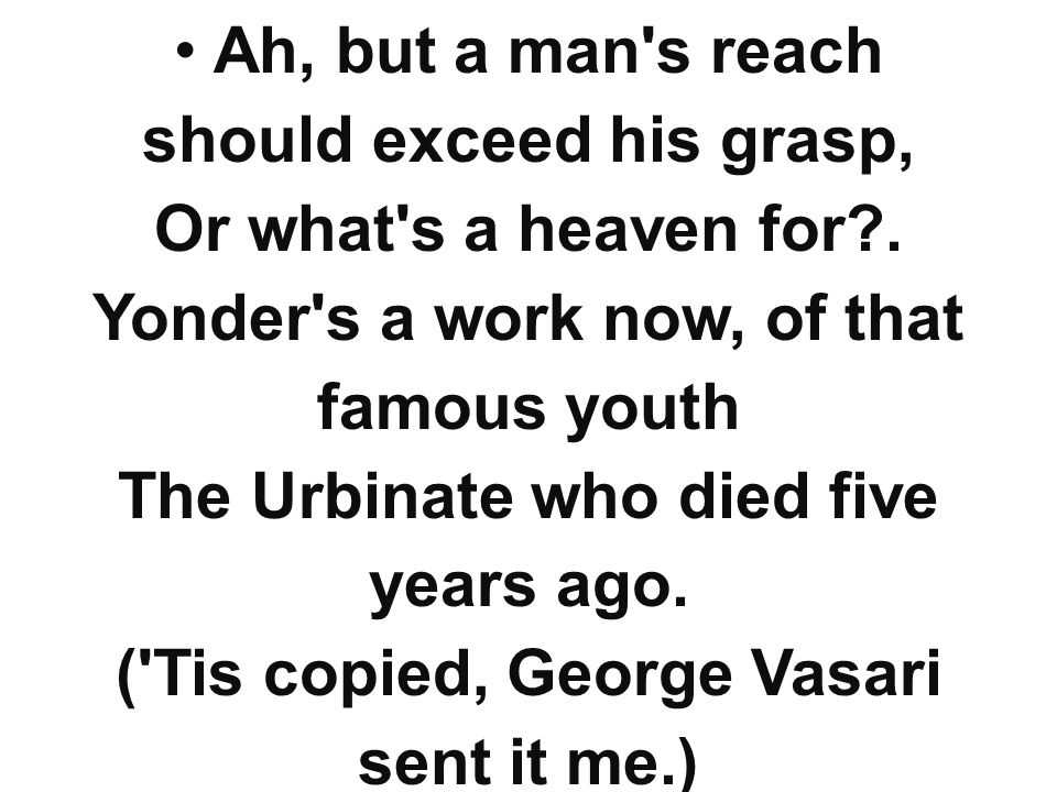 Ah, but a man s reach should exceed his grasp, Or what s a heaven for