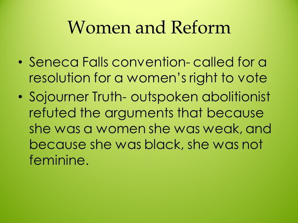 Women and Reform Seneca Falls convention- called for a resolution for a women's right to vote.