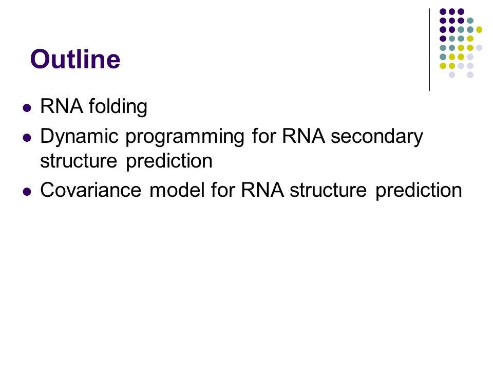 Outline RNA folding. Dynamic programming for RNA secondary structure prediction.