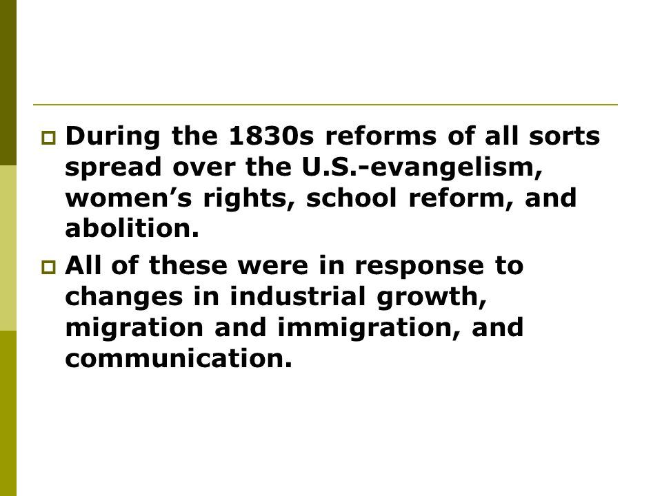 During the 1830s reforms of all sorts spread over the U. S