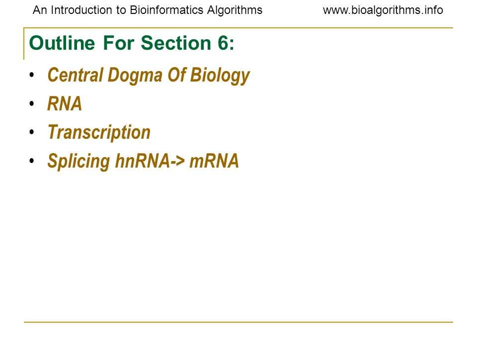Outline For Section 6: Central Dogma Of Biology RNA Transcription Splicing hnRNA-> mRNA