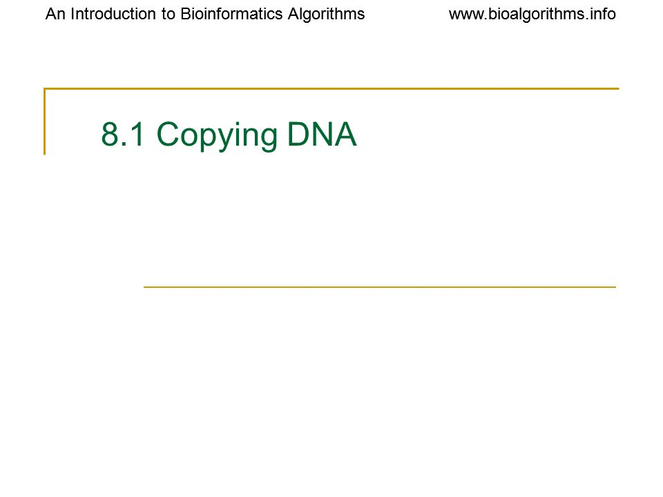 8.1 Copying DNA An Introduction to Bioinformatics Algorithms
