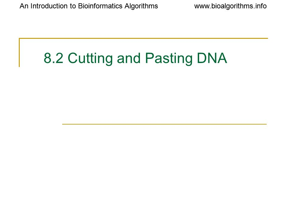 8.2 Cutting and Pasting DNA