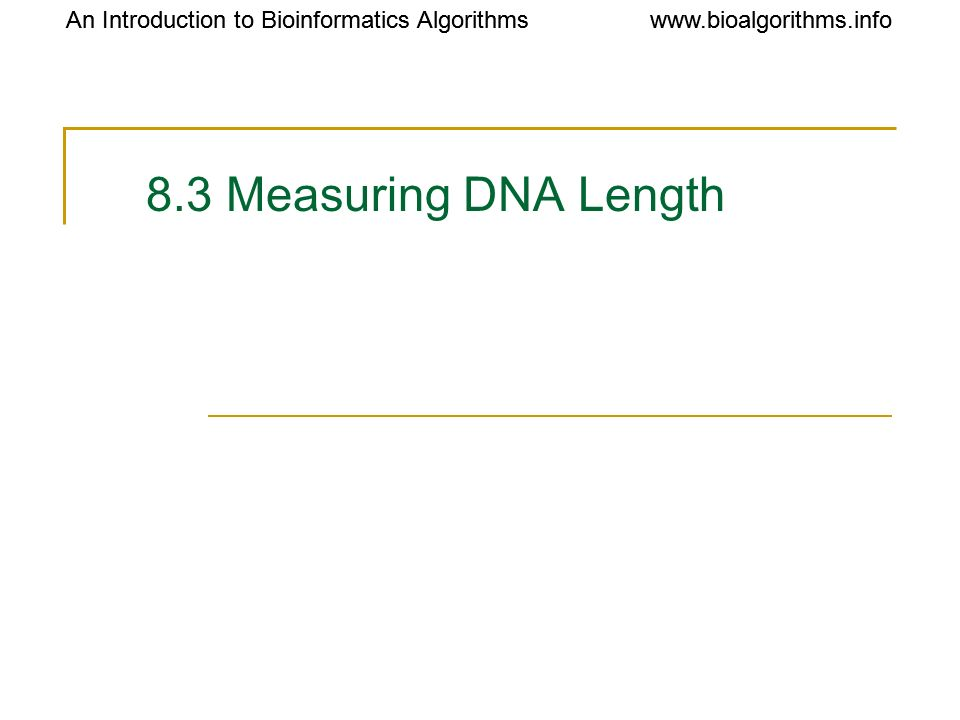 8.3 Measuring DNA Length An Introduction to Bioinformatics Algorithms