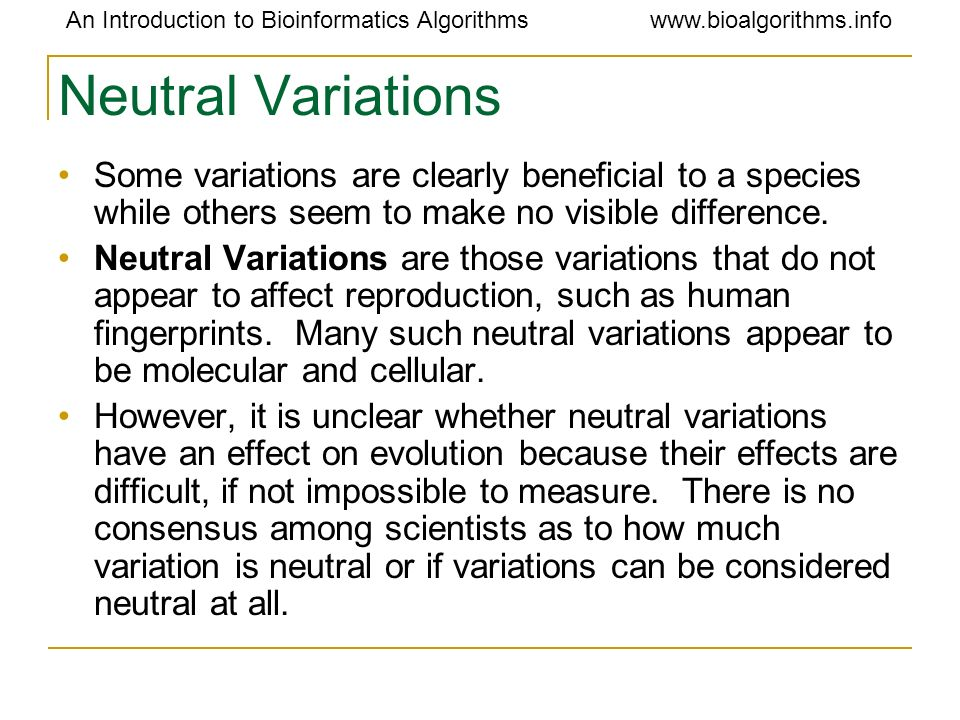 Neutral Variations Some variations are clearly beneficial to a species while others seem to make no visible difference.