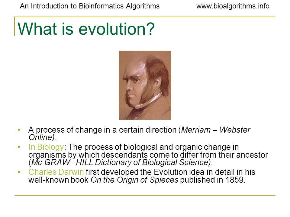 What is evolution A process of change in a certain direction (Merriam – Webster Online).