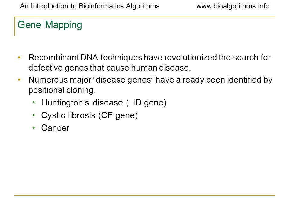 Gene Mapping Huntington's disease (HD gene) Cystic fibrosis (CF gene)
