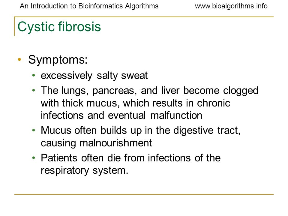 Cystic fibrosis Symptoms: excessively salty sweat