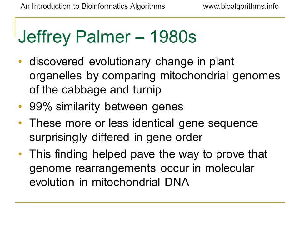 Jeffrey Palmer – 1980s discovered evolutionary change in plant organelles by comparing mitochondrial genomes of the cabbage and turnip.
