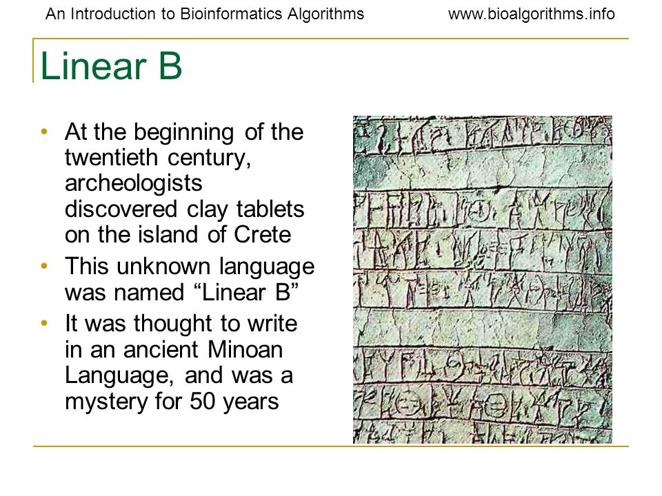 Linear B At the beginning of the twentieth century, archeologists discovered clay tablets on the island of Crete.