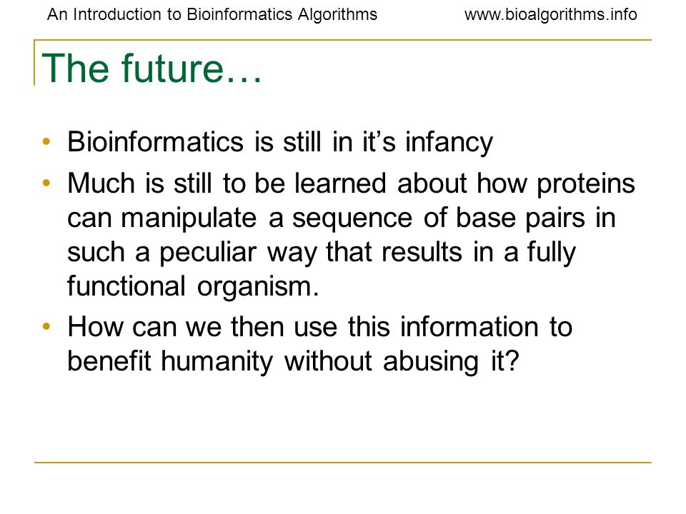The future… Bioinformatics is still in it's infancy