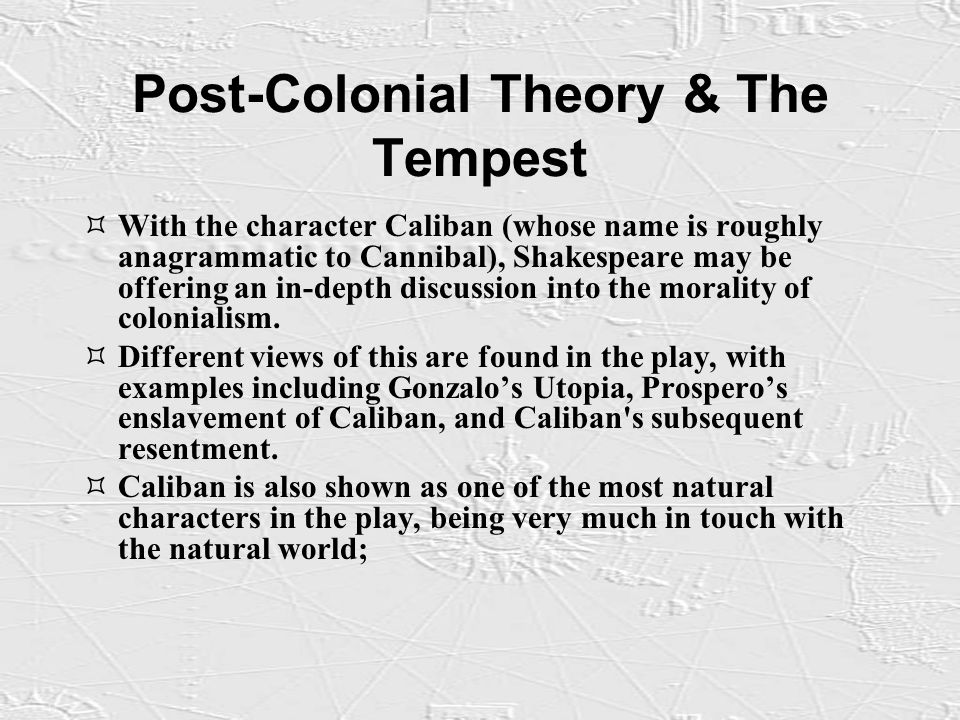 colonization in the tempest In the tempest, power and control are dominant themes as the characters are locked into a power struggle for their freedom and control of the island.