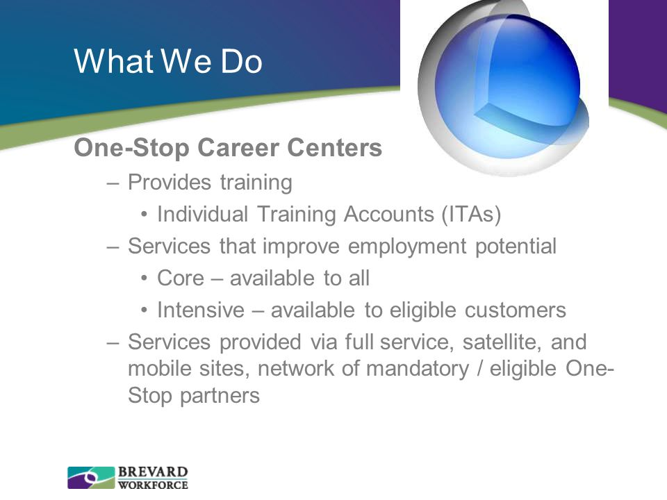 What We Do One-Stop Career Centers Provides training