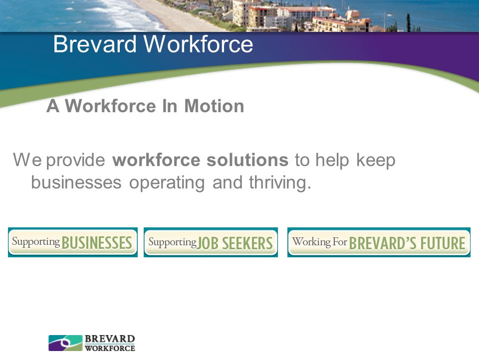 Brevard Workforce A Workforce In Motion We provide workforce solutions to help keep businesses operating and thriving.